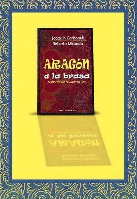 ARAGÓN A LA BRASA.- GRANDES TEMAS DE AYER Y DE HOY.